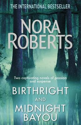 Birthright and Midnight Bayou by Nora Roberts