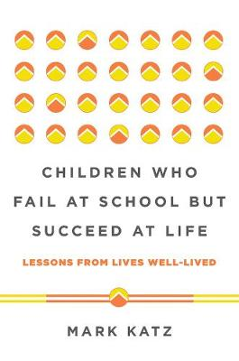 Children Who Fail at School But Succeed at Life by Mark Katz