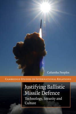 Justifying Ballistic Missile Defence by Columba Peoples