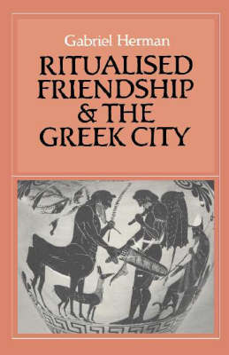 Ritualised Friendship and the Greek City by Gabriel Herman