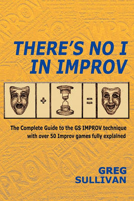 There's No I in Improv by Greg Sullivan