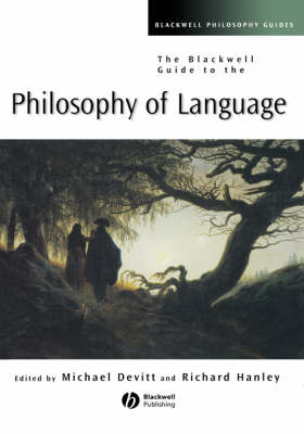 Blackwell Guide to the Philosophy of Language by Richard Hanley