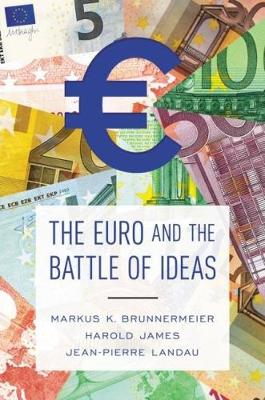 The Euro and the Battle of Ideas by Markus K. Brunnermeier