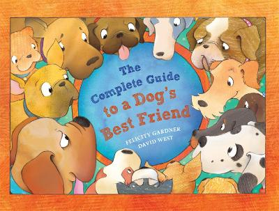 Complete Guide to a Dog's Best Friend by Felicity Gardner