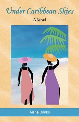Under Caribbean Skies by Aisha Banks
