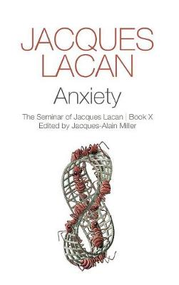 Anxiety - the Seminar of Jacques Lacan, Book X by Jacques Lacan