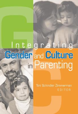 Integrating Gender & Culture in Parenting by Toni Schindler Zimmerman