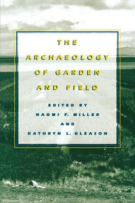The Archaeology of Garden and Field by Naomi F. Miller
