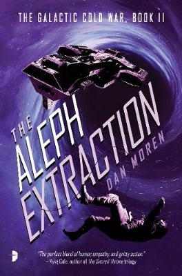 The Aleph Extraction: The Galactic Cold War, Book II by Dan Moren