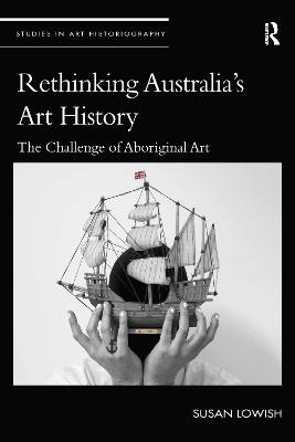 Rethinking Australia's Art History: The Challenge of Aboriginal Art by Susan Lowish