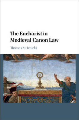The Eucharist in Medieval Canon Law by Dr. Thomas M. Izbicki