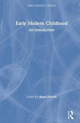 Early Modern Childhood: An Introduction by Anna French
