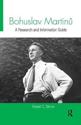 Bohuslav Martinu: A Research and Information Guide by Robert Simon