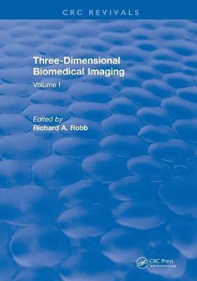 Revival: Three Dimensional Biomedical Imaging (1985): Volume I by Richard A. Robb