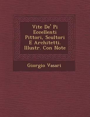 Vite de' Pi Eccellenti Pittori, Scultori E Architetti. Illustr. Con Note by Giorgio Vasari