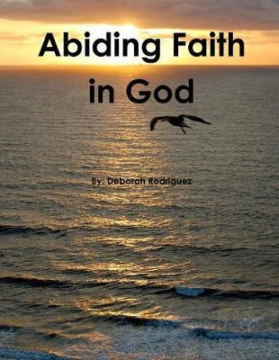 Abiding Faith in God by Deborah Rodriguez