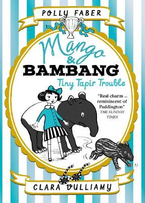Mango & Bambang: Tiny Tapir Trouble (Book Three) by Polly Faber