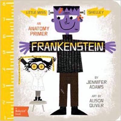 Frankenstein: An Anatomy Primer by Jennifer Adams