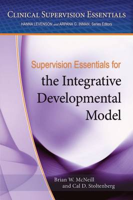 Supervision Essentials for the Integrative Development Model by Brian W. McNeill