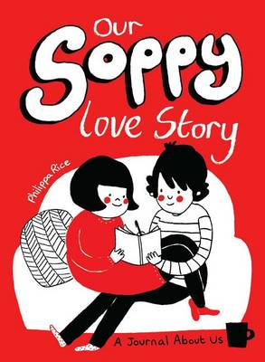 Our Soppy Love Story by Philippa Rice