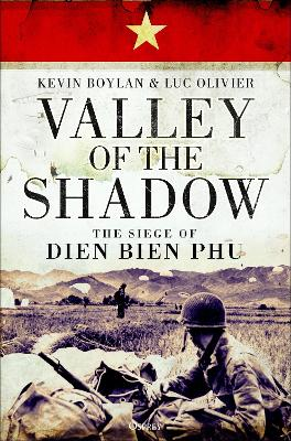 Valley of the Shadow: The Siege of Dien Bien Phu by Kevin Boylan