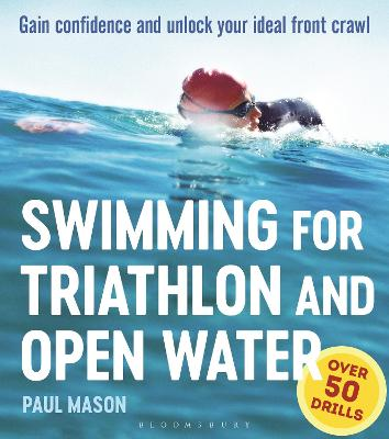 Swimming For Triathlon And Open Water by Paul Mason