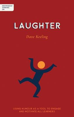Independent Thinking on Laughter: Using humour as a tool to engage and motivate all learners by Dave Keeling