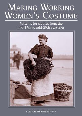 Making Working Women's Costume by Elizabeth Friendship