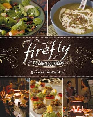 Firefly - The Big Damn Cookbook by Chelsea Monroe-Cassel