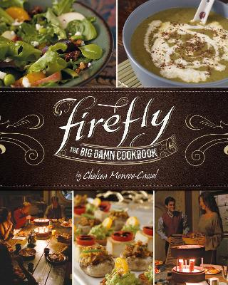 Firefly - The Big Damn Cookbook by Chelsea Monroe-Cassel