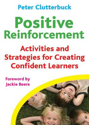 Positive Reinforcement: Activities and Strategies for Creating Confident Learners by Peter Clutterbuck