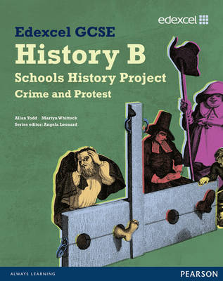 Edexcel GCSE History B: Schools History Project - Crime (1B) and Protest (3B) Student Book by Allan Todd