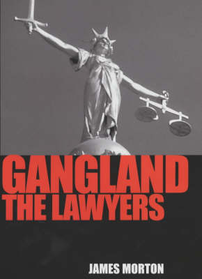 Gangland: The Lawyers by James Morton