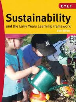 Sustainability and The Early Years Learning Framework by Sue Elliott