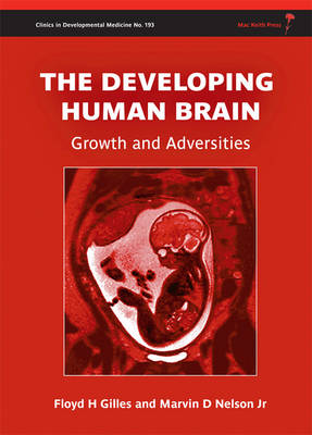 The Developing Human Brain - Growth and           Adversities by Floyd Harry Gilles