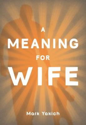 Meaning For Wife by Mark Yakich