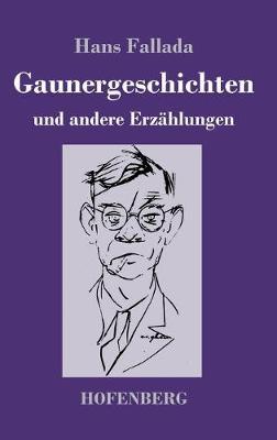 Gaunergeschichten: und andere Erzahlungen by Hans Fallada