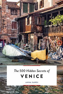 The 500 Hidden Secrets of Venice by Anna Sardi