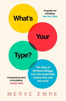 What's Your Type?: The Story of the Myers-Briggs, and How Personality Testing Took Over the World by Merve Emre
