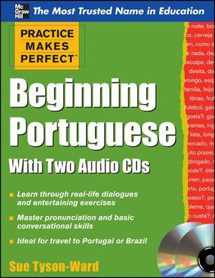 Practice Makes Perfect Beginning Portuguese with Two Audio CDs by Sue Tyson-Ward