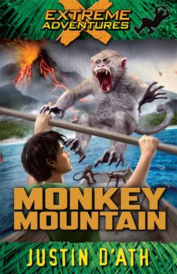 Monkey Mountain: Extreme Adventures by Justin D'Ath