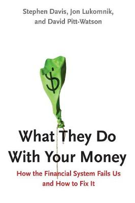 What They Do With Your Money by Stephen Davis