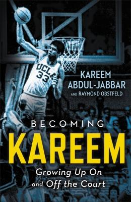 Becoming Kareem: Growing Up On and Off the Court book