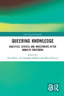 Queering Knowledge: Analytics, Devices, and Investments after Marilyn Strathern by Paul Boyce