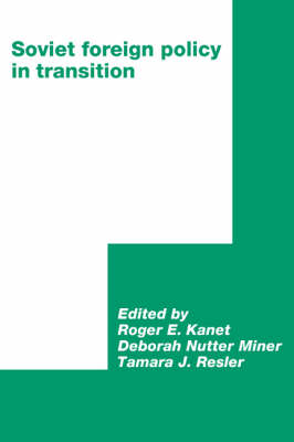 Soviet Foreign Policy in Transition by Roger E. Kanet