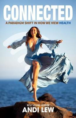 Connected: A Paradigm Shift in How We View Health by Andi Lew