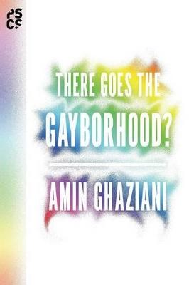 There Goes the Gayborhood? by Amin Ghaziani