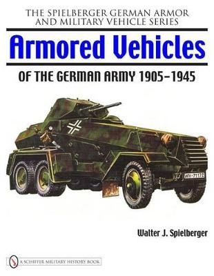 Armored Vehicles of the German Army 1905-1945 by Walter J. Spielberger