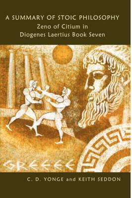 A Summary of Stoic Philosophy: Zeno of Citium in Diogenes Laertius Book Seven by Keith Seddon
