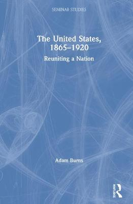 The United States, 1865-1920: Reuniting a Nation book